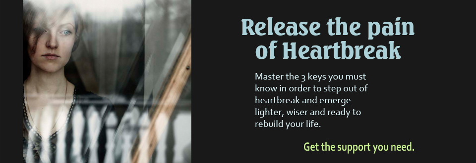 Heal from Heartbreak and Emerge  Lighter, wiser and ready to rebuild your life.