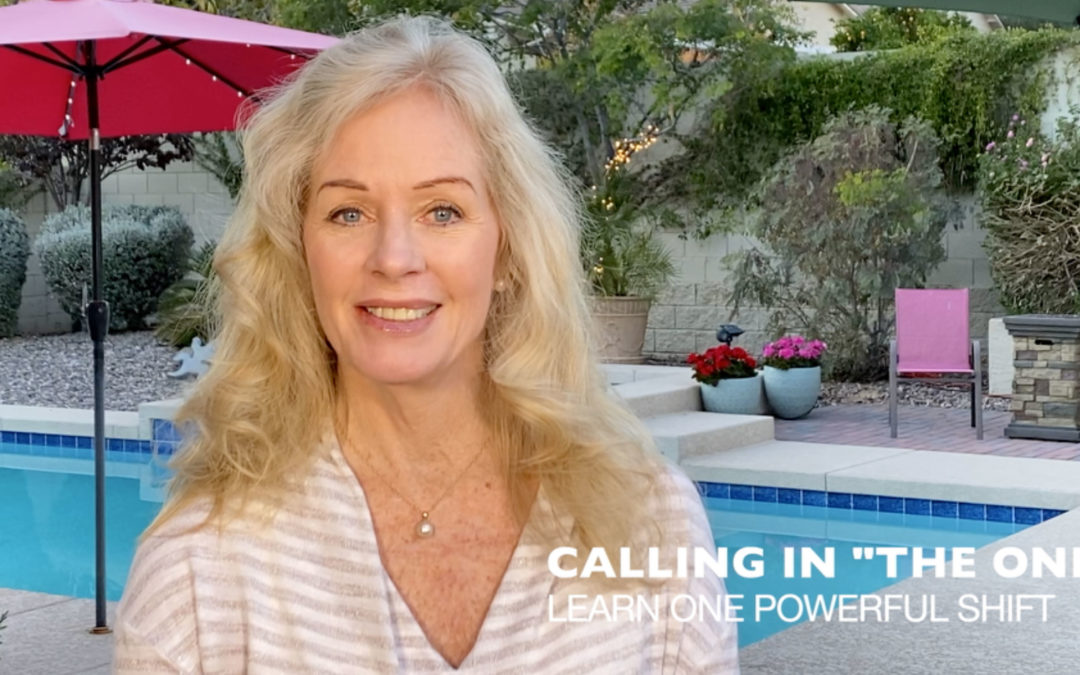 """Calling in """"The One"""": One Powerful Shift to Transform Your Love Life"""